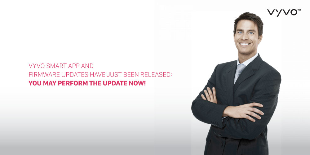 VYVO Smart APP and Firmware updates have just been released: You may perform the update now!